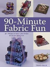 90-Minute Fabric Fun: 30 Projects You Can Finish in an Afternoon by Kralik, Terr