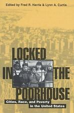 Locked in the Poorhouse: Cities, Race, and Poverty in the United States Fred R.