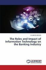 The Roles and Impact of Information Technology on the Banking Industry by...