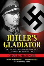 Hitler's Gladiator : The Life and Wars of Panzer Army Commander Sepp Dietrich