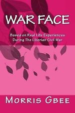 War Face : Based on Real Life Experiences During the Liberian Civil War by...