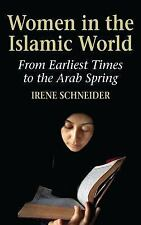 Women in the Islamic World : From the Erliest Times to the Arab Spring by...