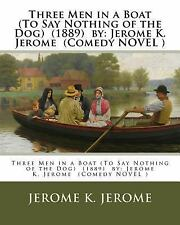 Three Men in a Boat (to Say Nothing of the Dog) (1889) by: Jerome K. Jerome...