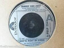 """VINYL 7"""" SINGLE - WHO'S RIGHT OR WRONG - JOHNNY VAN ZANT - POSP294"""