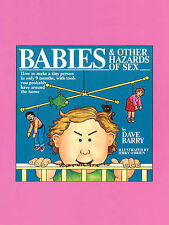 Babies and Other Hazards of Sex: How to Make a Tiny Person in Only 9 Months, wit