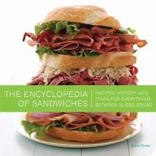 The Encyclopedia of Sandwiches: Recipes, History, and Trivia for Everything Betw