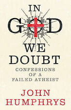 In God We Doubt: Confessions of a Failed Atheist, John Humphrys