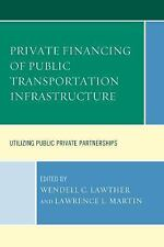 Private Financing of Public Transportation Infrastructure : Utilizing Public...