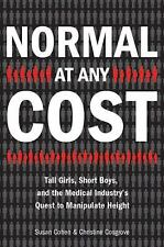 Normal at Any Cost: Tall Girls, Short Boys, and the Medical Industry's-ExLibrary