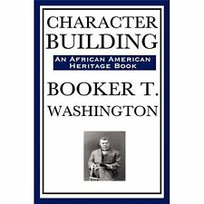 Character Building, An African American Heritage Book by Booker T. Washington...