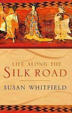 Life along the Silk Road by Whitfield, Susan