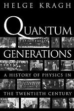Quantum Generations : A History of Physics in the Twentieth Century by Helge...