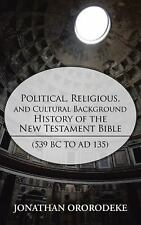 Political, Religious, and Cultural Background History of the New Testament...
