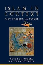 Islam in Context: Past, Present, and Future by Peter G Riddell NEW