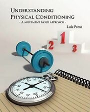 Understanding physical conditioning: A movement based approach by Preto, MSc Lu