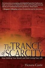 The Trance of Scarcity : Stop Holding Your Breath and Start Living Your Life...