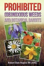 Prohibited (OB)Noxious Weeds: Botanical Bandits by Robert Rogers (2014,...