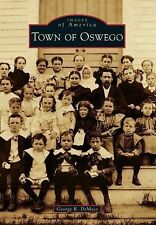 Images of America: Town of Oswego by George R. DeMass (2014, Paperback)