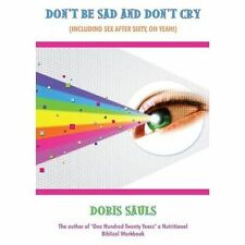 Don't Be Sad And Don't Cry (Including Sex After Sixty, Oh Yeah!)