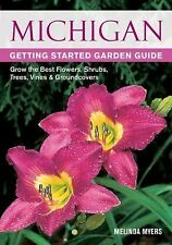 Michigan Getting Started Garden Guide: Grow the Best Flowers, Shrubs, Trees, Vin