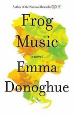 Frog Music by Emma Donoghue(2014,Hardcover 1st Ed.) Author of ROOM, a Bestseller