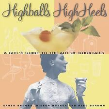 Highballs High Heels: A Girls Guide to the Art of Cocktails