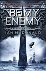 Be My Enemy (Everness Series), McDonald, Ian, New Book