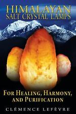 Himalayan Salt Crystal Lamps: For Healing, Harmony, and Purification, Clémence L