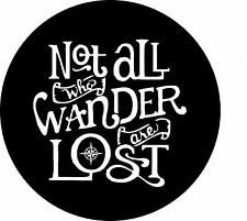 Not All Who Wander Are Lost Jeep, RV, Trailer, Barstool Spare Tire Cover