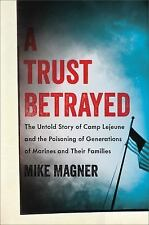 A Merloyd Lawrence Book: A Trust Betrayed : The Untold Story of Camp Lejeune...