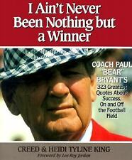 I Ain't Never Been Nothing but a Winner: Coach Paul Bear Bryant's 323 Greatest Q