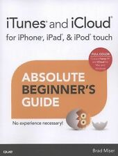 ITunes and ICloud for IPhone, IPad, and IPod Touch Absolute Beginner's Guide...