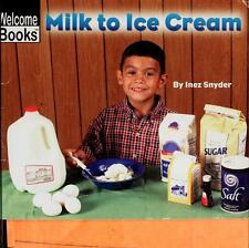 How Things Are Made: Milk to Ice Cream. Welcome Books