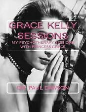 Grace Kelly Sessions : My Psychotherapy Sessions with Princess Grace by Paul...