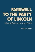 Farewell to the Party of Lincoln : Black Politics in the Age of F. D. R. by...