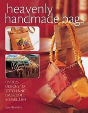 Heavenly Handmade Bags: Over 25 Designs to Stitch, Knit, Embroider and Embellish