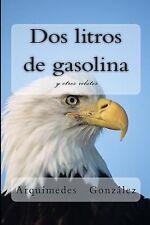 Dos Litros de Gasolina y Otros Relatos by Arquímedes González (2013, Paperback)