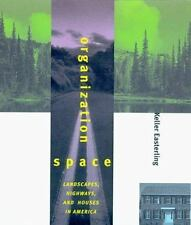 Organization Space: Landscapes, Highways, and Houses in America