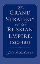 The Grand Strategy of the Russian Empire, 1650-1831 by John P. LeDonne (2003,...