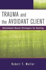 Trauma and the Avoidant Client : Attachment-Based Strategies for Healing by...
