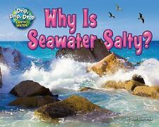Drip, Drip, Drop Earth's Water: Why Is Seawater Salty? by Ellen Lawrence...