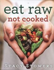 Eat Raw, Not Cooked by Stacy Stowers (2014, Paperback)