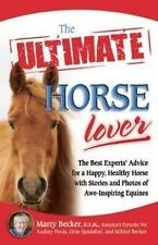 Ultimate: Horse Lover : The Best Experts' Guide for a Happy, Healthy Horse...