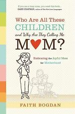 Who Are All These Children and Why Are They Calling Me Mom?: Embracing the Joyfu