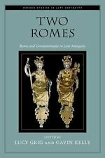 Oxford Studies in Late Antiquity Ser.: Two Romes : Rome and Constantinople in...