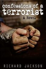 Confessions of a Terrorist by Richard Jackson (2014, Hardcover)