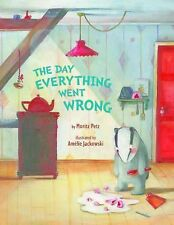 The Day Everything Went Wrong by Moritz Petz (2015, Picture Book)