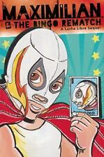 Max's Lucha Libre Adventures: Maximilian and the Bingo Rematch : A Lucha...