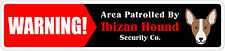 """*Aluminum* Warning Area Patrolled By Ibizan Hound 4""""x18"""" Metal Novelty Sign"""