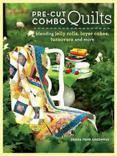 Pre-Cut Combo Quilts: 14 Quilts That Blend Jelly Rolls, Layer Cakes, Turnovers a